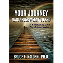 Your Journey Was Never Meant to End  : A Compelling Case for Reincarnation   #1 book
