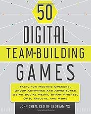 50 Digital Team-Building Games: Fast, Fun Meeting Openers, Group Activities and Adventures using Social Media,