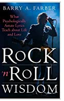Rock 'n' Roll Wisdom: What Psychologically Astute Lyrics Teach About Life and Love (Sex, Love, and Psychology)