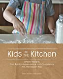 Kids in the Kitchen: Simple Recipes That Build Independence and Confidence the Montessori Way by Sara E. Cotner Kylie D'Alton(2012-07-12)