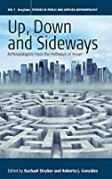 Up, Down, and Sideways: Anthropologists Trace the Pathways of Power (Studies in Public and Applied Anthropology) by Unknown(2014-08-01)