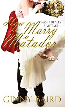 How to Marry a Matador (Romantic Comedy) by [Baird, Ginny]