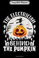 Composition Notebook: Funny Halloween Gift The Electrician Behind The Pumpkin  Journal/Notebook Blank Lined Ruled 6x9 100 Pages