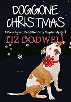 Doggone Christmas: A Polly Parrett Cozy Murder Mystery - Book 1 (Pet-Sitter Cozy Mysteries) by [Dodwell, Liz]
