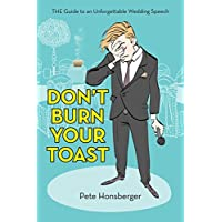 Don't Burn Your Toast: The Guide to an Unforgettable Wedding Speech