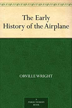 [Wright, Orville, Wright, Wilbur]のThe Early History of the Airplane (English Edition)
