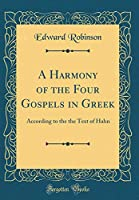 A Harmony of the Four Gospels in Greek: According to the the Text of Hahn (Classic Reprint)