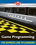 Game Programming: The L Line, The Express Line to Learning (The L Line: The Express Line To Learning)