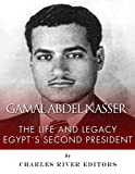 Gamal Abdel Nasser: The Life and Legacy of Egypt's Second President (English Edition)