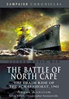 The Battle of North Cape: The Death Ride of the Scharnhorst, 1943 (Campaign Chronicles)