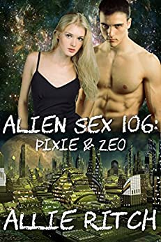 Alien Sex 106: Pixie and Zeo (Alien Sex Ed) by [Ritch, Allie]