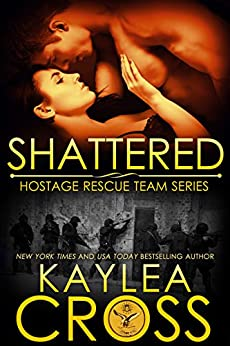 Shattered (Hostage Rescue Team Series Book 11) by [Cross, Kaylea]