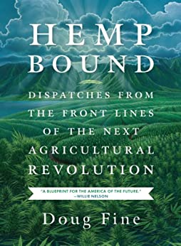 Hemp Bound: Dispatches from the Front Lines of the Next Agricultural Revolution by [Fine, Doug]
