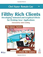Filthy Rich Clients: Developing Animated & Graphical Effects for Desktop Java Applications (The Java Series)