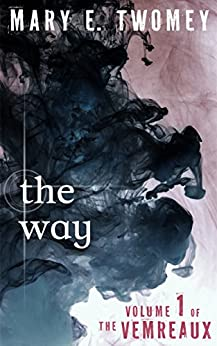 [Twomey, Mary E.]のThe Way: A Dystopian Adventure (Volumes of the Vemreaux Book 1) (English Edition)