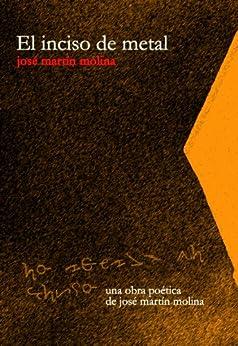 El inciso de metal (Spanish Edition) by [Molina, José Martín]