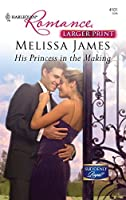 His Princess in the Making (Larger Print Harlequin Romance: Suddenly Royal!)