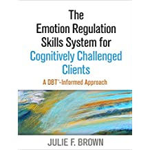 The Emotion Regulation Skills System for Cognitively Challenged Clients: A DBT® -Informed Approach