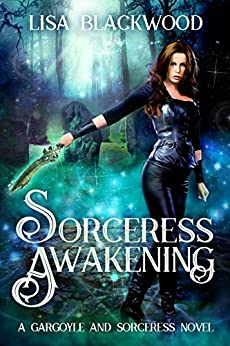 Sorceress Awakening (A Gargoyle and Sorceress Tale Book 1) by [Blackwood, Lisa]