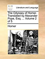 The Odyssey of Homer. Translated by Alexander Pope, Esq; ... Volume 2 of 5