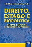 Direito, Estado e Biopolítica. Governo e Soberania na Sociedade Pós-Moderna