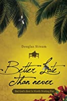 Better Late Than Never: But God's Best Is Worth Waiting for