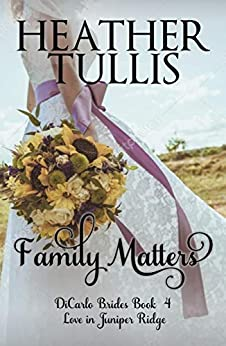 Family Matters : DiCarlo Brides book 4 by [Tullis, Heather]