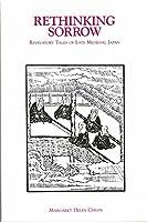 Rethinking Sorrow: Revelatory Tales of Late Medieval Japan (Michigan Monograph Series in Japanese Studies)
