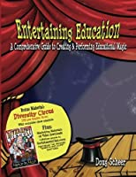 Entertaining Education: A Comprehensive Guide to Creating and Performing Educational Magic [並行輸入品]