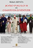 Joao Paulo II Ou O Santo Da Juventude