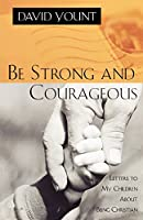 Be Strong and Courageous: Letters to My Children About Being Christian