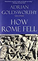 How Rome Fell: Death of a Superpower by Adrian Goldsworthy(2010-09-28)