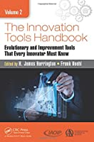 The Innovation Tools Handbook, Volume 2: Evolutionary and Improvement Tools that Every Innovator Must Know