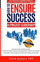 How to Ensure Success in Project Leadership: The 5 Practical Leadership Habits to Become a Highly Valued Project Manager