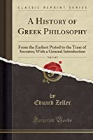 A History of Greek Philosophy, Vol. 2 of 2: From the Earliest Period to the Time of Socrates; With a General Introduction (Classic Reprint)