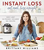 Instant Loss: Eat Real, Lose Weight: How I Lost 125 Pounds--Includes 100+ Recipes 画像