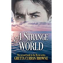 A STRANGE WORLD (Lord Byron Series Book 2): A Biographical Novel (The Lord Byron Series)