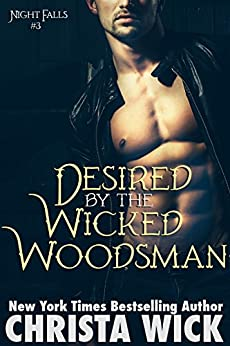Desired by the Wicked Woodsman (Night Falls Book 3) by [Wick, Christa]