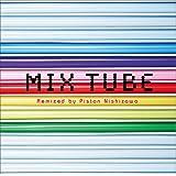 MIX TUBE Remixed by Piston Nishizawa