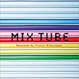 MIX TUBE Remixed by Piston Nishizawa