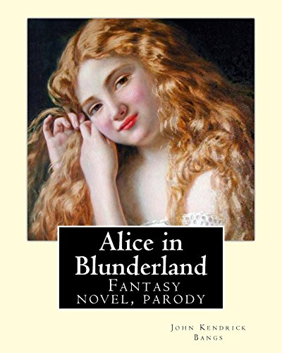 Alice in Blunderland by: John Kendrick Bangs, Illuistrated By: Albert Levering 1869-1929: Alice in Blunderland: An Iridescent Dream Is a Novel by John Kendrick Bangs. It Was First Published in 1907.