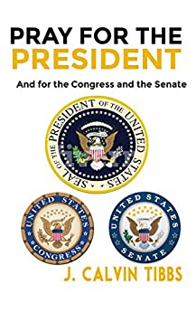 Pray for the President: The Congress and for the Senate by [Tibbs, J. Calvin]