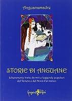 Storie di Anguane. Liberamente tratte da miti e leggende popolari del Veneto e del nord-est italico