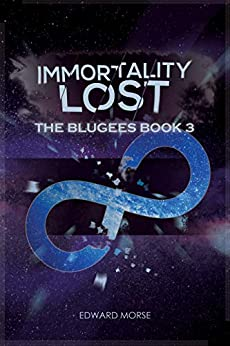 Immortality Lost: The Blugees Book 3 by [Morse, Edward]
