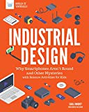 Industrial Design: Why Smartphones Aren't Round and Other Mysteries with Science Activities for Kids (Build It Yourself)