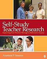 Self-Study Teacher Research: Improving Your Practice Through Collaborative Inquiry (NULL)