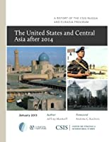 The United States and Central Asia After 2014 (Report)