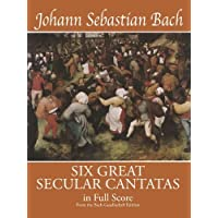 Bach: Six Great Secular Cantatas in Full Score