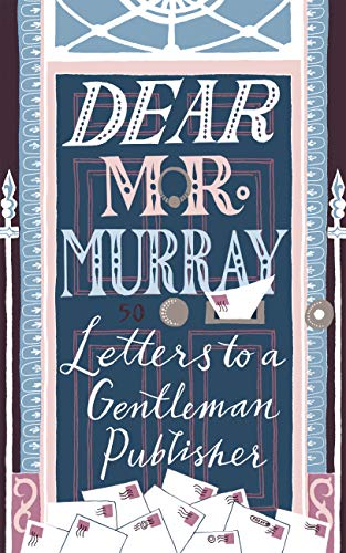 Dear Mr Murray: Letters to a Gentleman Publisher (English Edition)