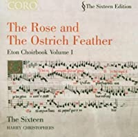 The Rose and the Ostrich Feather - Eton Choirbook, Vol. 1 by The Sixteen